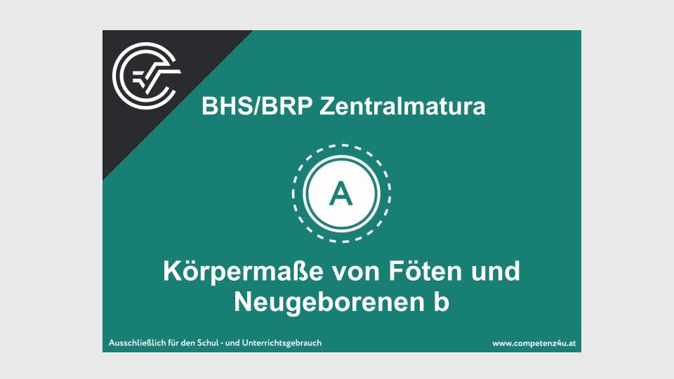 A_121 Körpermaße von Föten und Neugeborenen Zentralmatura Mathematik BMB Aufgabenpool BHS BRP Teil A Bifie