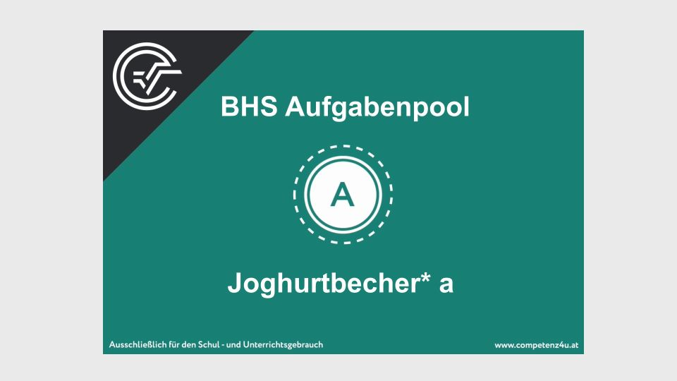 A_105 Joghurtbecher Zentralmatura Mathematik BMB Aufgabenpool BHS Teil A Bifie  Bundesministerium für Bildung